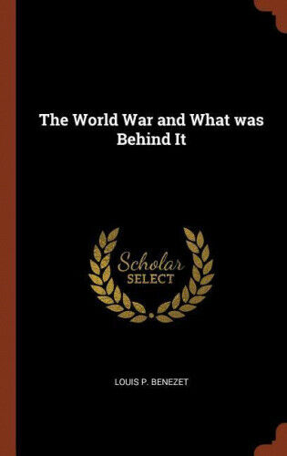 The World War and What Was Behind It by Louis P. Benezet.