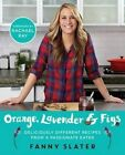 Orange, Lavender & Figs  : Deliciously Different Recipes from a Passionate Eater by Fanny Slater (Paperback / softback, 2016)