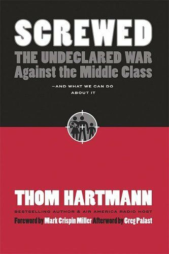 Screwed: The Undeclared War Against the Middle Class - And What We Can Do about