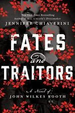 FATES AND TRAITORS: Novel of John Wilkes Booth-Jennifer Chiaverini 2016 HC FR SH