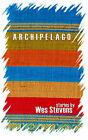 Archipelago: Stories by Wes Stevens (Paperback / softback, 2006)