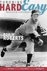 Throwing Hard Easy: Reflections on a Life in Baseball by Robin Roberts, C. Paul Rogers (Paperback, 2014)