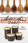 Auntie Anne's Pantry: Preservation in Freezing, Drying, and Canning by Anne Casbeer (Paperback, 2010)