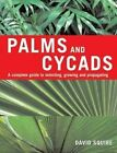 Palms and Cycads: A Complete Guide to Selecting, Growing and Propagating by David Squire (Paperback, 2007)