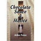 Chocolate Sauce & Malice 9781583488492 by Arline Potter Book