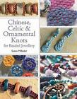 Chinese, Celtic and Ornamental Knots for Beaded Jewellery by Suzen Millodot (2012, Paperback)