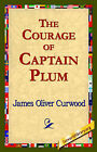 The Courage of Captain Plum by James Oliver Curwood (Hardback, 2006)