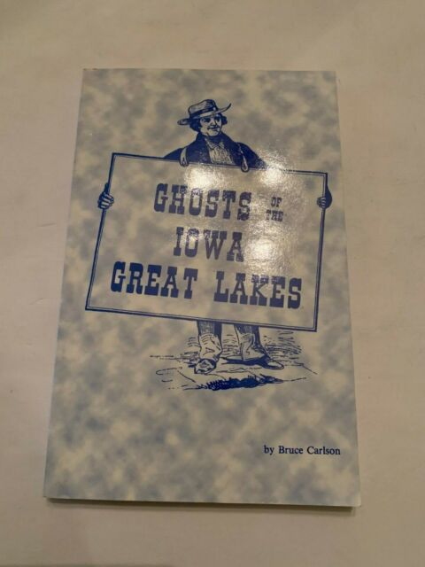 1989 Ghosts Of The Iowa Great Lakes by Bruce Carlson Softcover