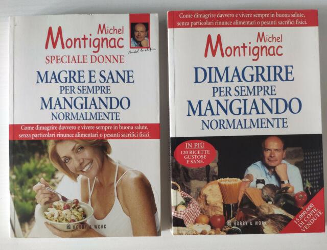 Dimagrire per sempre + Magre e Sane per sempre di Michel Montignac