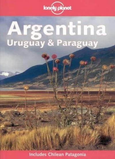 Argentina, Uruguay and Paraguay (Lonely Planet Country Guides),Wayne Bernhardso