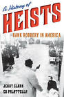 A History of Heists: Bank Robbery in America by Jerry Clark, Ed Palattella (Hardback, 2015)