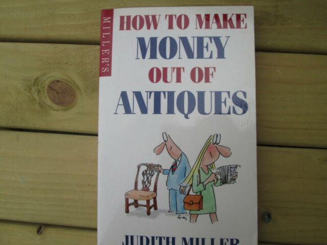HOW TO MAKE MONEY OUT OF ANTIQUES JUDITH MILLER - MILLERS