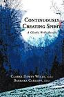 Continuously Creating Spirit: A Clarke Wells Reader by Clarke Dewey Wells (Paperback, 2012)