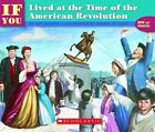 If You Lived at The Time of The American Revolution 1998 by Kay Moore 0590674447