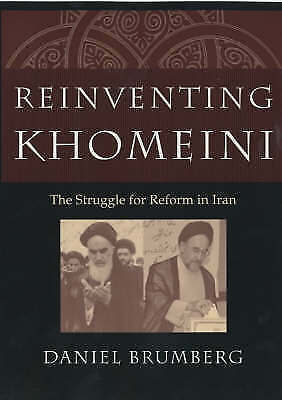 Reinventing Khomeini. The Struggle for Reform in Iran by Brumberg, Daniel (Paper