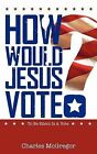 How Would Jesus Vote? by Charles McGregor (Paperback / softback, 2012)