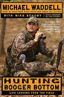 Hunting Booger Bottom: Life Lessons from the Field by Michael Waddell (Paperback / softback)