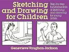 Sketching and Drawing for Children: Step-by-step Fundamentals of Sketching and Drawing for Young Artists by Genevieve Vaughan-Jackson (Paperback, 1991)