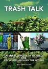 Trash Talk: An Encyclopedia of Garbage and Recycling Around the World by Robert William Collin (Hardback, 2015)