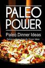 Paleo Power - Paleo Dinner Ideas - Delicious Paleo-Friendly Dinner Ideas by Paleo Power (Paperback / softback, 2013)