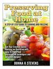 Preserving Food at Home: A Step-By-Step Guide to Canning and Freezing: Get Your Creative Juices Running on Overdrive with Easy to Learn Food Preservation Techniques and Delicious Recipes! by Donna K Stevens (Paperback / softback, 2014)