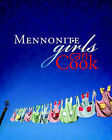 Mennonite Girls Can Cook by Anneliese Friesen, Bev Klassen, Charlotte Penner, Betty Reimer, Judy Wiebe, Lovella Schellenberg (Hardback, 2011)