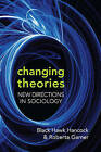 Changing Theories: New Directions in Sociology by Roberta Garner, Black Hawk Hancock (Paperback, 2009)