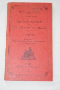 ORGANISATION DU TERRAIN MILITAIRE PARTIE 1-1934 - France - Ministre de la Guerre Etat-Major de l'armée INSTRUCTION PROVISOIRE SUR L'ORGANISATION DU TERRAIN 1re partie-annexe n3 1934, Paris, Editions Imprimerie Nationale In-12 (11 x 18,5 cm), broché, 95 pages, ex-libris manuscrit Contenu du volume : Les - France