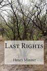 Last Rights by Henry R Miniter Esq (Paperback / softback, 2010)
