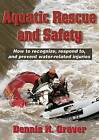 Aquatic Rescue and Safety: How to Recognize, Respond to, and Prevent Water-Related Injuries by Dennis K. Graver (Paperback, 2003)