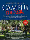 Campus Confidential: The Complete Guide to the College Experience by Students for Students by Robert H. Miller (Paperback, 2006)