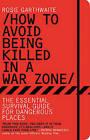 How to Avoid Being Killed in a War Zone by Rosie Garthwaite (Paperback / softback)