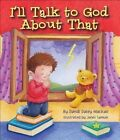 I'll Talk to God About That by Dandi Daley Mackall (Hardback, 2014)
