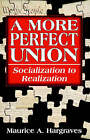 A More Perfect Union: Socialization to Realization by Maurice A Hargraves (Paperback / softback, 2006)