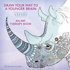 Draw Your Way to a Younger Brain: Safari: An Art Therapy Book by Anastasia Catris (Paperback, 2016)