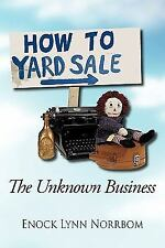 How to Yard Sale : The Unknown Business by Enock Lynn Norrbom (2011, Paperback)