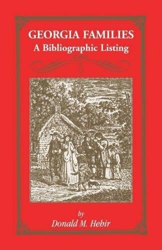 GEORGIA FAMILIES: A BIBLIOGRAPHIC LISTING OF BOOKS ABOUT By Donald M. Hehir NEW