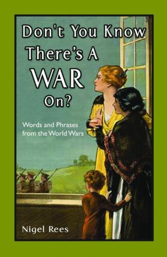 1 of 1 - Don't You Know There's a War On?: Words and Phrases from the World Wars by Nige…