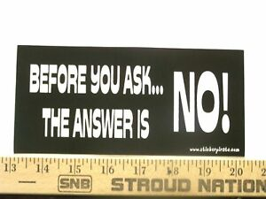 Before You Ask Answer Is  No Funny Bumper Sticker Decal