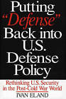 Putting Defense Back into U.S.defense Policy: Rethinking U.S.security in the Post-Cold War World by Ivan Eland (Hardback, 2001)