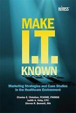 Make IT Known: Marketing Strategies and Case Studies in the Healthcare