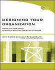 Designing Your Organization: Using the STAR Model to Solve 5 Critical Design Challenges by Jay R. Galbraith, Amy Kates (Paperback, 2007)
