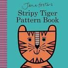 Jane Foster's Stripy Tiger Pattern Book by Jane Foster (Board book, 2016)