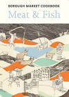 The Borough Market Cookbook: Meat and Fish by Sarah Leahey-Benjamin, Sarah Freeman (Hardback, 2007)