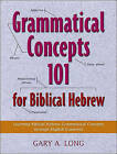 Grammatical Concepts 101 for Biblical Hebrew: Learning Biblical Hebrew Grammatical Concepts Through English Grammar by Gary A Long (Paperback / softback, 2002)