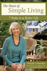 The Heart of Simple Living: 7 Paths to a Better Life by Wanda Urbanska (Paperback, 2010)