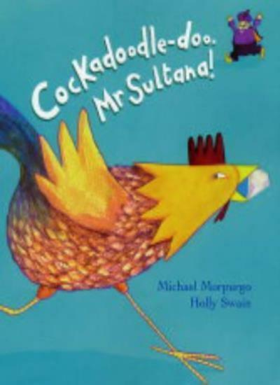 c*ckadoodle-doo Mr. Sultana! By Michael Morpurgo, Holly Swain