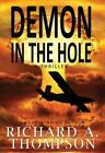 Demon in the Hole: A Thriller by Richard A. Thompson (Paperback, 2016)