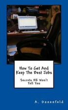 How to Get and Keep the Best Jobs by A. Donenfeld (2013, Paperback)