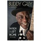 When I Left Home : My Story by Buddy Guy (2012, Hardcover)